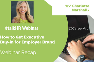 How to Get Executive Buy-in for Employer Brand - A Webinar Recap
